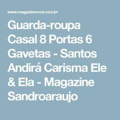 Guarda-roupa Casal 8 Portas 6 Gavetas - Santos Andirá Carisma Ele & Ela - Magazine Sandroaraujo