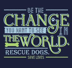 Please Repin!!! Texas Star Rescue Fundraiser thru Jan 31, 2015 - Be the change you want to see in the world. Ghandi quote. Rescue Dogs. Save Lives.  Youth small - Adult 5XL Rescue Dogs, Animal Rescue, Texas Star, Save Life, Dog Quotes, Hunters, You Changed, Fundraising, Youth