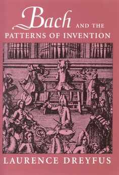 Bach and the Patterns of Invention ~ Laurence Dreyfus ~ Harvard University Press ~ c1996