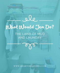 IHeart Organizing: What Would Jen Do: The Land of Mud & Laundry