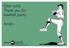 Dear Lord, Thank you for baseball pants. Amen.