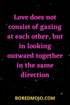 Love does not consist of gazing at each other, but in looking outward together in the same direction Relationship Questions, Relationship Texts, True Sayings, True Quotes, Single Mom Quotes, Light Of Life, Cute Love Quotes, Set You Free, English Quotes