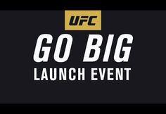 Video – UFC 'GO BIG' Campaign Launch Event @ 5:30 p.m ET/ 8:30 p.m BST   TalkingBrawlsMMA.com
