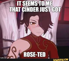 RWBY: It Seems to Me that Cinder Just Got Rose-ted
