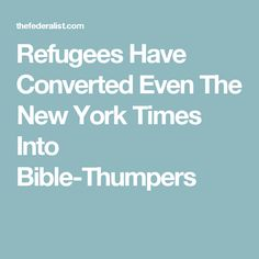 Refugees Have Converted Even The New York Times Into Bible-Thumpers