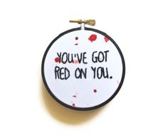 You've Got Red on You Embroidery Hoop - Shaun of the Dead Movie Quote Halloween Home Decor  3 inch. $20,00, via Etsy.