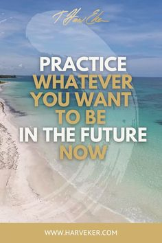 Practice whatever you want to be in the future now. Motivational quotes by T. Harv Eker about money, success and abundance. #personalgrowth #success #quotesforlife #quotestoliveby #wordsofwisdom