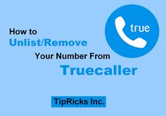 How to Unlist/Remove Your Number From Truecaller