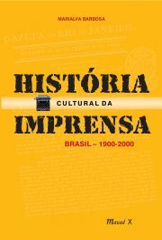 História cultural da imprensa : Brasil, 1900-2000 / Marialva Barbosa
