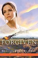 FORGIVEN by Shelley Shepard Gray.  Book #3--Sisters of the Heart.  Tragedy strikes when fire destroys the Lundys' barn, and Winnie is injured trying to get the animals to safety.  Jonathon is determined to find out who is responsible for destroying his property and putting his family at risk. But in a community founded on grace and forgiveness, will his unwillingness to move on eat away at the trust that is the foundation of their lives?