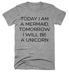 Today I Am A Mermaid, Tomorrow I Will Be A unicorn T-shirt - cat Fete Julie, Cute Shirts, Funny Shirts, Mermaid Shirt, Unicorn Shirt, Unicorns And Mermaids, Latest T Shirt, Rainbow Unicorn, Shirts With Sayings
