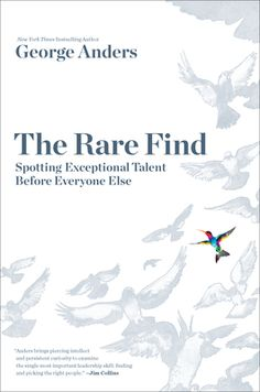 'The Rare Find: Spotting Exceptional Talent Before Everyone Else' by George Anders