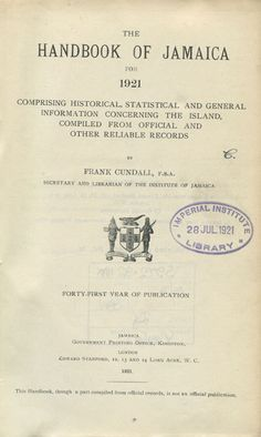 The handbook of Jamaica for 1921 - comprising historical, statistical and general information concerning the island, compiled from Official and other reliable records.