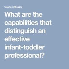 What are the capabilities that distinguish an effective infant-toddler professional?