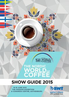 The Nordic World of Coffee Show Guide 2015  The official Show Guide for SCAE's Nordic World of Coffee Gothenburg 2015