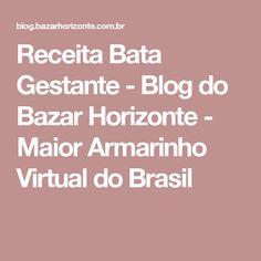 Receita Bata Gestante - Blog do Bazar Horizonte - Maior Armarinho Virtual do Brasil