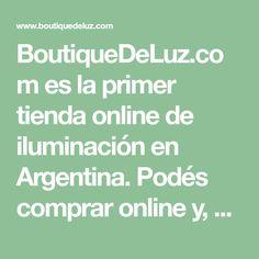 BoutiqueDeLuz.com es la primer tienda online de iluminación en Argentina. Podés comprar online y, en muy pocos días, recibir tu compra. Entregamos en todo el país!