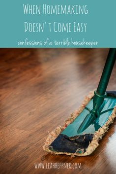 When Homemaking Doesn't Come Easy - Life Around the Coffee Cup - www.leahheffner.com