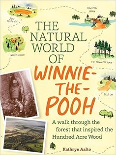 The Natural World of Winnie-the-Pooh: A Walk Through the Forest that Inspired the Hundred Acre Wood: Kathryn Aalto: 9781604695991: Amazon.com: Books