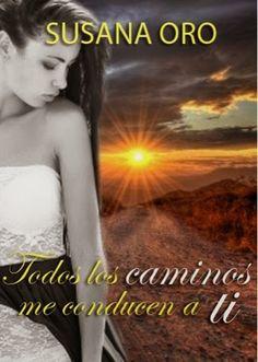 """lamagiadeloslibrosyyo.blogspot.com: """"Todos los caminos me conducen a ti"""" Susana Oro"""