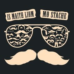 Is maith liom mo stache - I like my stache (moustache) Irish Language, Moustache, Languages, Scotland, Ireland, Learning, Shirt, Baby, Idioms