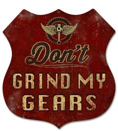 Vintage and Retro Tin Signs - JackandFriends.com - Dont Grind My Gears Shield  Metal Sign 28 x 28 Inches, $96.98 (http://www.jackandfriends.com/dont-grind-my-gears-shield-metal-sign-28-x-28-inches/)