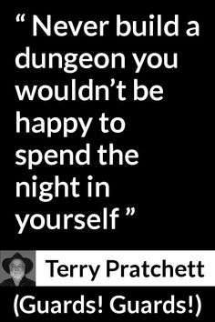 """Terry Pratchett about self (""""Guards!"""", - Never build a dungeon you wouldn't be happy to spend the night in yourself Terry Pratchett Discworld, English Reference, Self Quotes, Practical Magic, Songs To Sing, Book Authors, Book Stuff, Writing Inspiration, Writings"""