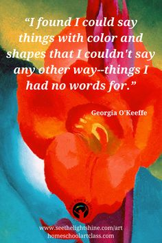 """Inspirational quote from Georgia O'Keeffe . """"I found I could say things with color and shapes . Famous Artist Quotes, Most Famous Artists, Art Quotes, Inspirational Quotes, Georgia O Keeffe, Spiritual Inspiration, Board Ideas, Project Ideas, Dance"""