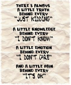 there is always a LITTLE truth-knowledge-emotion-pain behind..