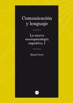 Comunicación y lenguaje : la nueva neuropsicología cognitiva / Miquel Serra - Barcelona : Publicacions i Edicions de la Universitat de Barcelona, D.L. 2013  - 2 vol.