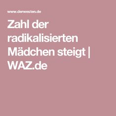 Zahl der radikalisierten Mädchen steigt | WAZ.de