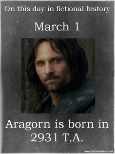 """fictional-history: """"The Lord of the Rings (Source) Name: Aragorn, son of Arathorn II Birthdate: March 1, 2931 T.A. Sun Sign: Pisces, the Fish """""""