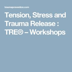 Tension, Stress and Trauma Release : TRE® – Workshops