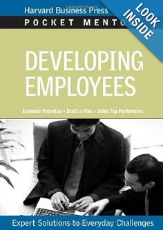 Amazon.com: Developing Employees: Expert Solutions to Everyday Challenges (Pocket Mentor) (9781422128855): Harvard Business School Press: Books