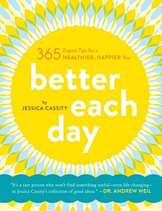 Better Each Day: 365 Expert Tips for a Healthier, Happier...