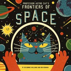 Professor Astro Cat's Frontiers of Space by Dominic Walliman and Ben Newman.