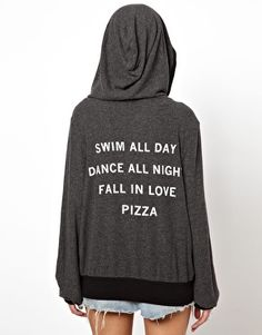 "Pizza hoodie. ""Swim all day. Dance all night. Fallin Love. Pizza""  www.downtownpizzacompany.com"