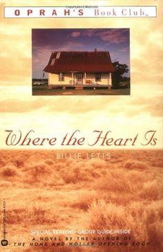 Where the Heart Is:   One of my favorite books, ever.    Abandoned by her boyfriend at a Wal-Mart in Oklahoma, Novalee Nation, 17 years old and seven months pregnant, soon discovers the treasures hiding in this small Southwest town.