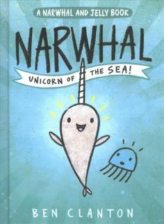Narwhal: Unicorn of the Sea Ben Clanton (Author, Illustrator) Tundra Books Children's Fiction, Graphic Novel Publication Dat. Gelato, Book 1, The Book, Book Series, Captain Underpants Series, Good Books, My Books, Amazing Books, Funny Books For Kids
