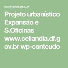 Projeto urbanístico Expansão e S.Oficinas  www.ceilandia.df.gov.br wp-conteudo
