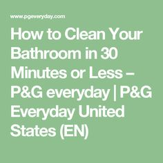 How to Clean Your Bathroom in 30 Minutes or Less – P&G everyday | P&G Everyday United States (EN)
