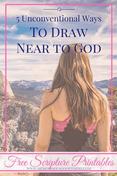 5 unconventional ways to draw near to God w/ Free Scripture Printables!