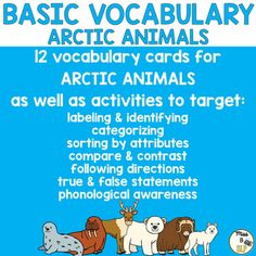 This set is a comprehensive unit to teach basic vocabulary in the area of Arctic Animals. It includes 12 vocabulary cards, as well as activities to target:labeling & identifyingcategorizingsorting by attributescompare & contrastfollowing directionstrue & false statementsphonological awarenessand more!This resource includes: -Vocabulary cards: cards with and without labels are included, as well as a set of cards without pictures, for multiple options.