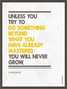BUSINESS QUOTE: Unless you try to do something beyond what you have already mastered, you will never grow. ~Rukayat Quotes for success! - QuoteThee - Daily Quotes for Inspiration & Motivation Great Quotes, Quotes To Live By, Me Quotes, Motivational Quotes, Inspirational Quotes, Motivational Speakers, Daily Quotes, Positive Quotes, Motivational Thoughts
