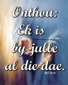 Christelike Boodskappies: Onthou: Ek is by julle al die dae. Inspirational Bible Quotes, Biblical Quotes, Bible Verses Quotes, Bible Online, Giving Quotes, Afrikaanse Quotes, Easter Quotes, Quotes About God, Words