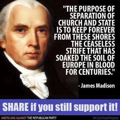 I SUPPORT Separation of Church and State, as our Founding Fathers were so wise as to establish!