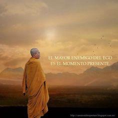 ... El mayor enemigo del ego es el momento presente.