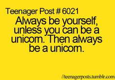 Sadly enough many people don't even get the chance to be a unicorn. It is truly a tragedy.