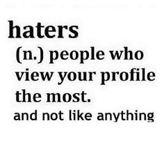 I know a few of those lol they never hit like cuz they can't be happy for others....