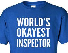 Inspection Tee | World's Okayest Inspector | The Inspector | FBI T Shirt | Inspector Shirt | Inspector Gift | Inspector Gift Idea | #525